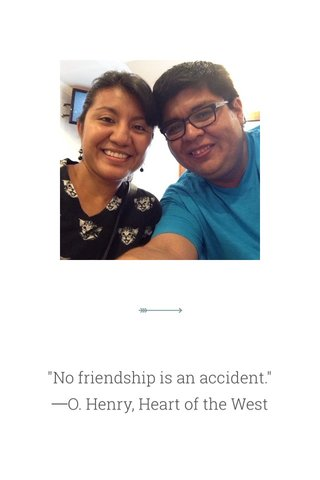 """""""No friendship is an accident."""" ―O. Henry, Heart of the West"""