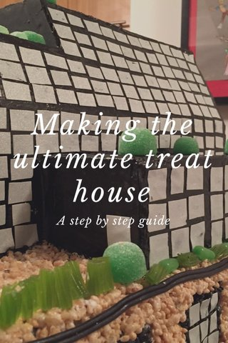 Making the ultimate treat house A step by step guide