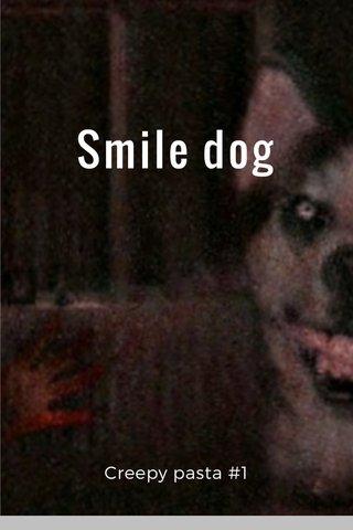 Smile dog Creepy pasta #1