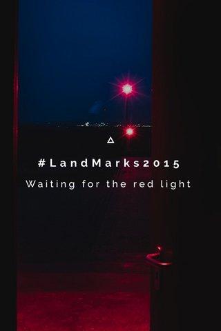 #LandMarks2015 Waiting for the red light