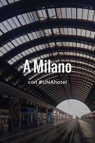 A Milano con #UNAhotel