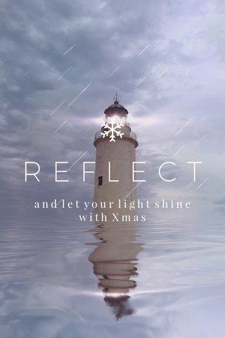 REFLECT a n d l e t y o u r l i g h t s h i n e w i t h X m a s