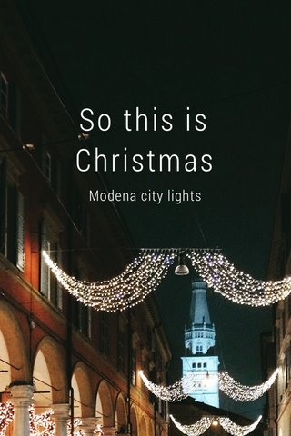 So this is Christmas Modena city lights