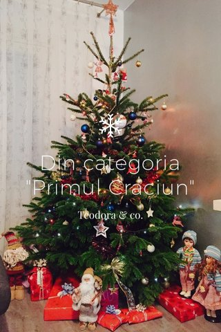 """Din categoria """"Primul Craciun"""" Teodora & co."""