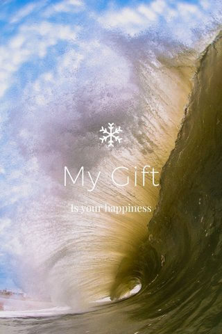 My Gift Is your happiness