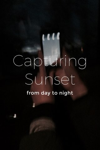 Capturing Sunset from day to night