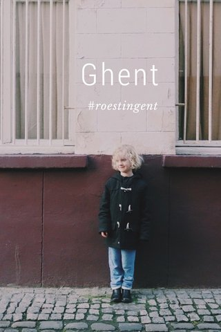 Ghent #roestingent