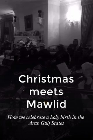 Christmas meets Mawlid How we celebrate a holy birth in the Arab Gulf States