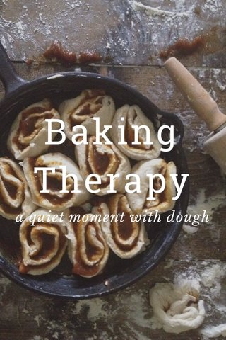 Baking Therapy a quiet moment with dough