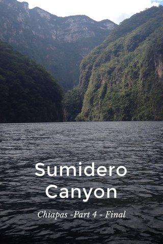 Sumidero Canyon Chiapas -Part 4 - Final
