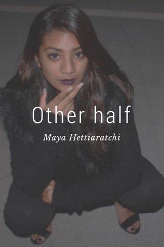 Other half Maya Hettiaratchi