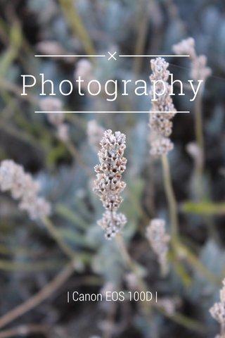 Photography | Canon EOS 100D |