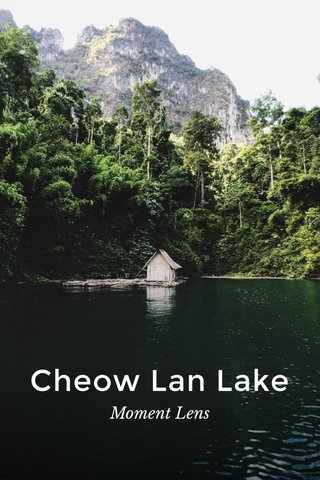 Cheow Lan Lake Moment Lens