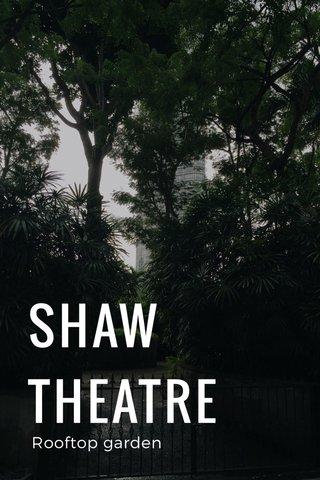 SHAW THEATRE Rooftop garden