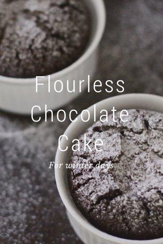 Flourless Chocolate Cake For winter days