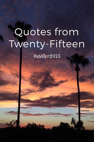 Quotes from Twenty-Fifteen #steller2015