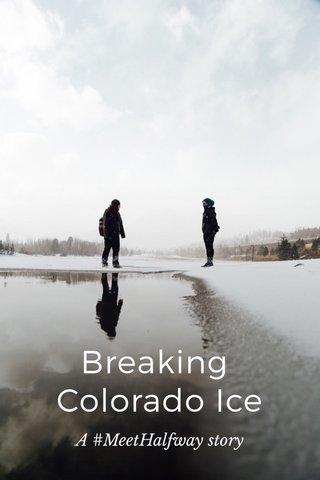 Breaking Colorado Ice A #MeetHalfway story