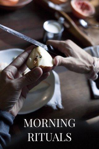 MORNING RITUALS