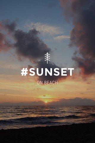#SUNSET ON BEACH