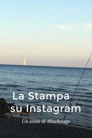 La Stampa su Instagram Un anno di #backstage