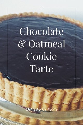 Chocolate & Oatmeal Cookie Tarte OH SWEETNESS