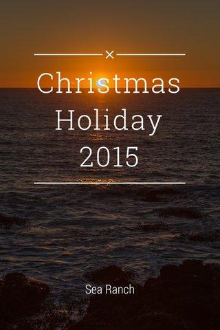 Christmas Holiday 2015 Sea Ranch