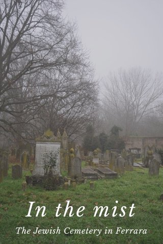 In the mist The Jewish Cemetery in Ferrara