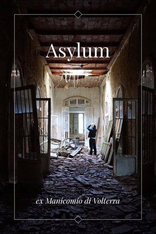 Asylum ex Manicomio di Volterra