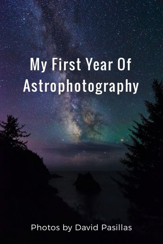 My First Year Of Astrophotography Photos by David Pasillas