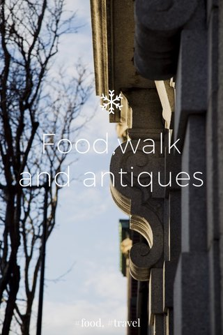 Food,walk and antiques #food, #travel