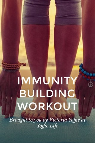 IMMUNITY BUILDING WORKOUT Brought to you by Victoria Yoffie at Yoffie Life