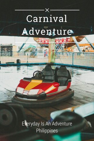 Carnival Adventure Everyday Is An Adventure Philippines