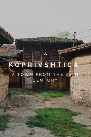 KOPRIVSHTICA A TOWN FROM THE 19TH CENTURY