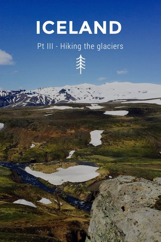 ICELAND Pt III - Hiking the glaciers