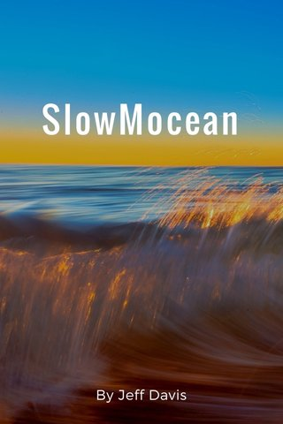 SlowMocean By Jeff Davis