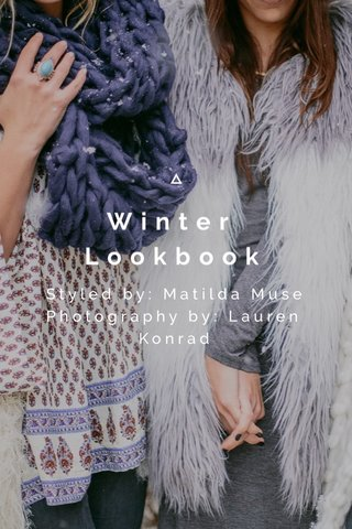 Winter Lookbook Styled by: Matilda Muse Photography by: Lauren Konrad