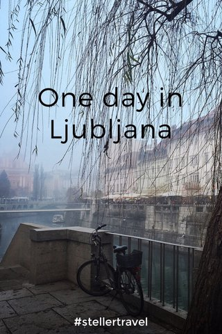 One day in Ljubljana #stellertravel