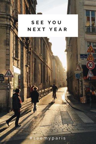 SEE YOU NEXT YEAR #seemyparis