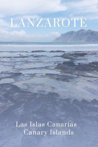 LANZAROTE Las Islas Canarias - Canary Islands