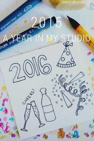 2015 A YEAR IN MY STUDIO