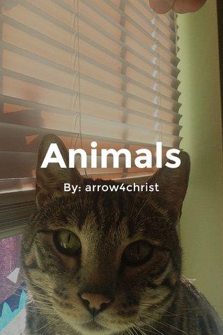Animals By: arrow4christ