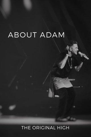 ABOUT ADAM THE ORIGINAL HIGH