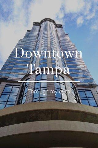 Downtown Tampa Through my eyes
