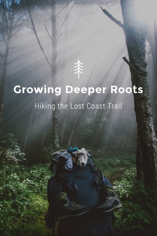 Growing Deeper Roots Hiking the Lost Coast Trail