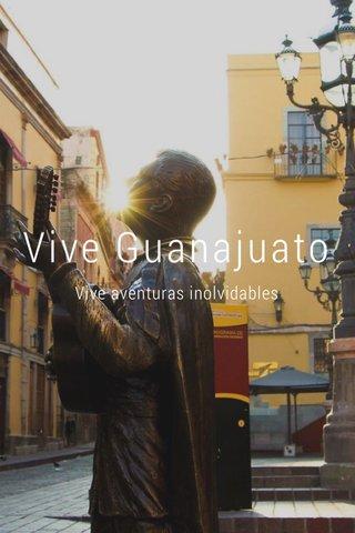 Vive Guanajuato Vive aventuras inolvidables