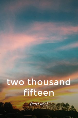 two thousand fifteen (part one)