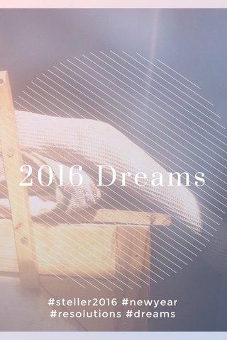 2016 Dreams #steller2016 #newyear #resolutions #dreams