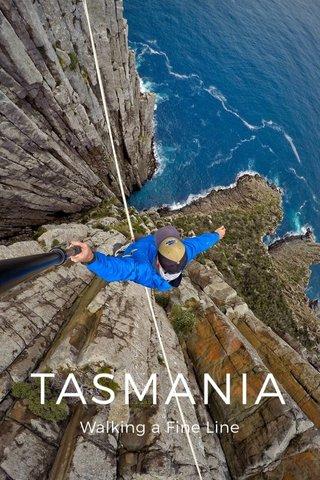 TASMANIA Walking a Fine Line