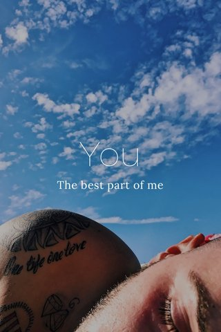 You The best part of me