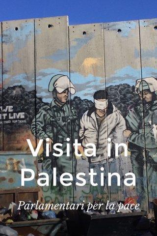 Visita in Palestina Parlamentari per la pace